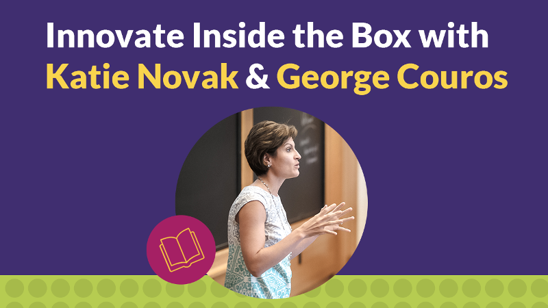 Innovate Inside the Box with Katie Novak & George Couros