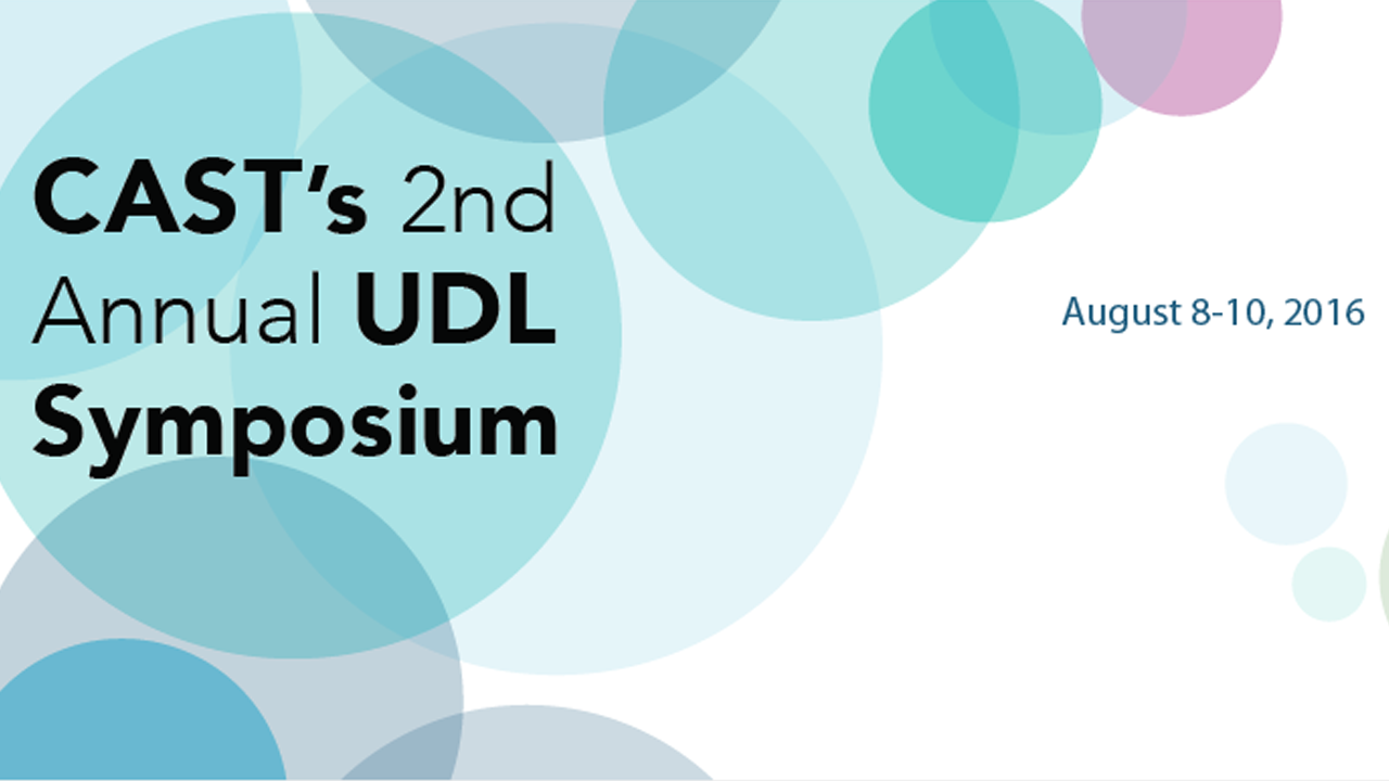 CAST's 2nd Annual UDL Symposium, August 8-10