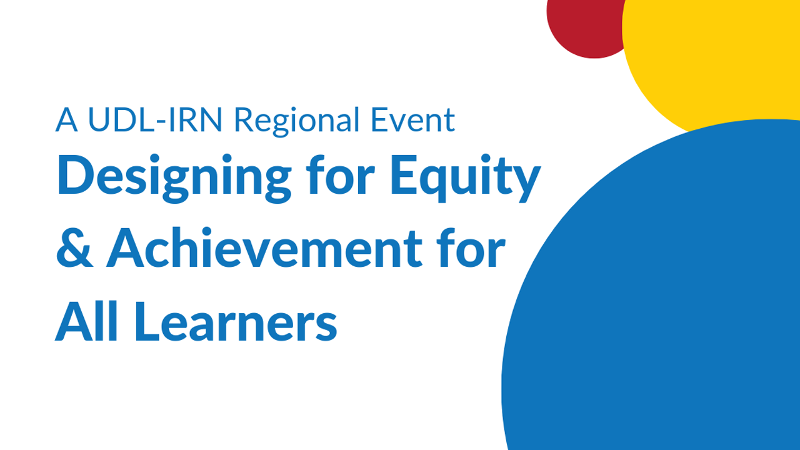 A UDL-IRN Regional Event: Designing for Equity & Achievement for All Learners