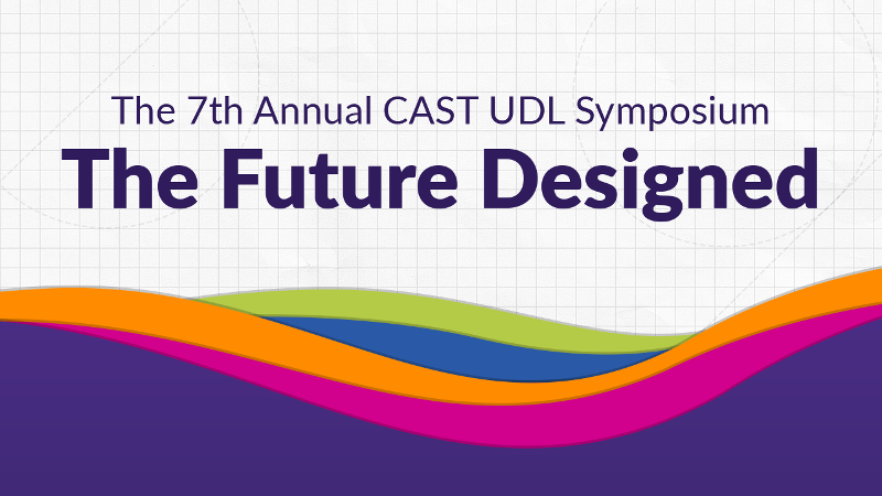 The 7th Annual CAST UDL Symposium: The Future Designed | Colorful waves over graph paper with dotted line shapes