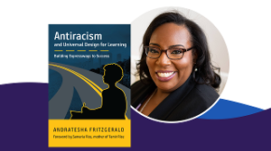 Photo of Andratesha Fritzgerald along with the book cover for Antiracism and Universal Design for Learning: Building Expressways to Success