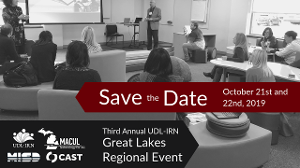 David Reid and Tanya Leon present at the 2018 Great Lakes Regional Event. Save the date, October 21st and 22nd, 2019. Third Annual UDL-IRN Great Lakes Regional Event. Hosted by: UDL-IRN, CAST, Macul, and Macomb ISD