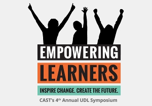 Empowering Learners logo. Inspire change. Create the future. CAST's 4th Annual UDL Symposium