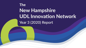 The New Hampshire UDL Innovation Network Year 3 (2020) Report