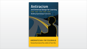 Antiracism and Universal Design for Learning: Building Expressways to Success by Andratesha Fritzgerald, Foreward by Samaria Rice, mother of Tamir Rice